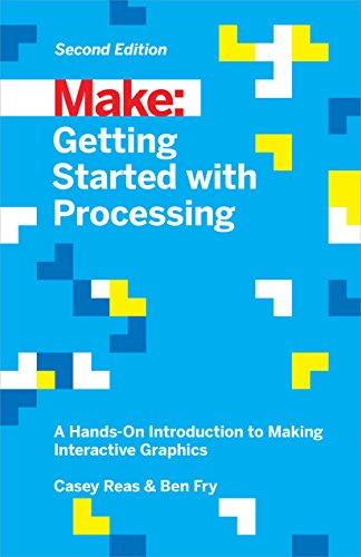 9781457187087: Make: Getting Started with Processing: A Hands-On Introduction to Making Interactive Graphics (Make : Technology on Your Time)