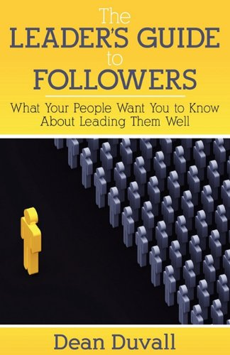 9781457500169: The Leader's Guide to Followers: What Your People Want You to Know About Leading Them Well