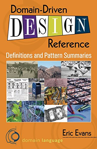Domain-Driven Design Reference: Definitions and Pattern Summaries: Evans, Eric
