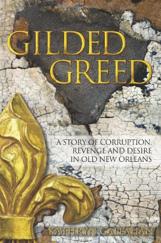 9781457502385: Gilded Greed: A Story of Corruption, Revenge and Desire in Old New Orleans