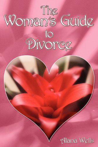The Woman's Guide to Divorce: How to go through a divorce without losing your mind or killing ...