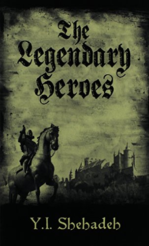 The Legendary Heroes: The Beginning: Y. I. Shehadeh