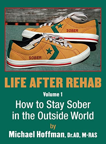 9781457504495: Life After Rehab Volume I: How to Stay Sober in the Outside World