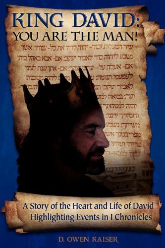 9781457504716: King David: You Are the Man!: A Story of the Heart and Life of David Highlighting Events in I Chronicles