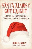 9781457504778: Santa Almost Got Caught: Stories for Thanksgiving, Christmas, and the New Year
