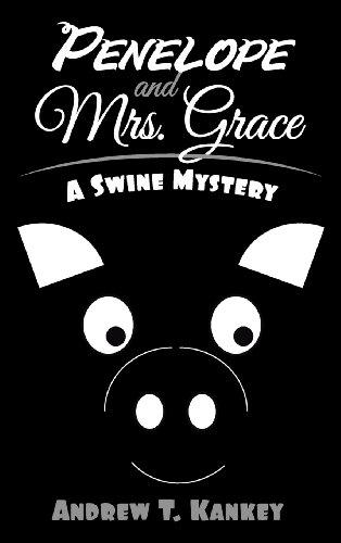 9781457505317: Penelope and Mrs. Grace: A Swine Mystery