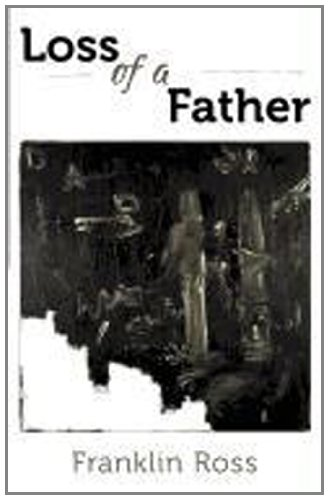 Loss of a Father: A Collection of Poems: Franklin Ross