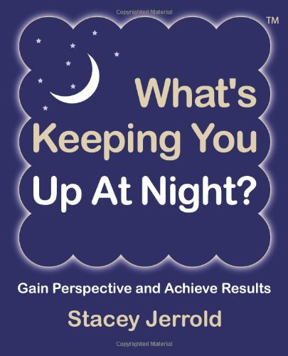 9781457507120: What's Keeping You Up At Night?: Gain Perspective and Achieve Results Case Studies and Coaching Exercises to Help You Sleep at Night