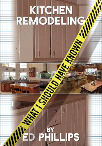 Kitchen Remodeling: What I Should Have Known: Phillips, Ed