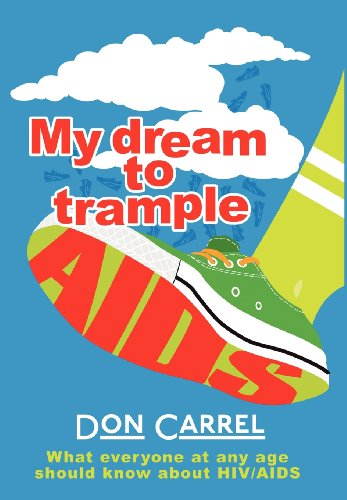 My Dream to Trample AIDS: What everyone at any age should know about HIV/AIDS: Carrel, Don