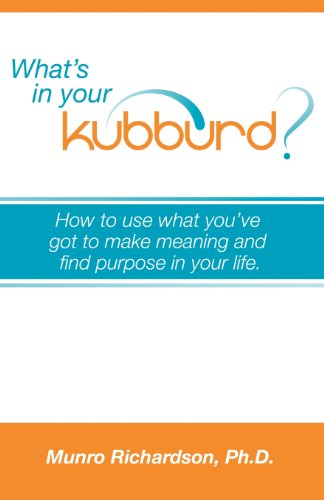 What's in Your Kubburd?: How to Use What You've Got to Make Meaning and Find Purpose in ...
