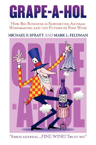 Grape-A-Hol: How Big Business Is Subverting Artisan Winemaking and the Future of Fine Wine (9781457510304) by Michael F. Spratt; Mark L. Feldman