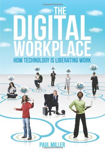 9781457510960: The Digital Workplace: How Technology Is Liberating Work
