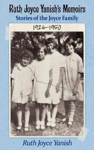 Ruth Joyce Yanishs Memoirs Stories of the Joyce Family 1926-1950: Ruth Joyce Yanish