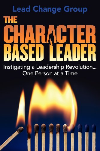 9781457512223: The Character-Based Leader: Instigating a Leadership Revolution...One Person at a Time