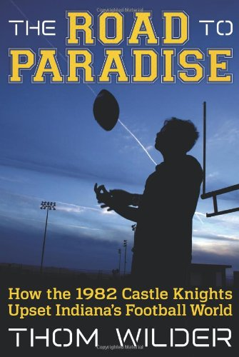 9781457512599: The Road to Paradise: How the 1982 Castle Knights Upset Indiana's Football World