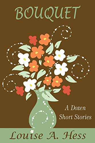 Bouquet: A Dozen Short Stories: Hess, Louise A.