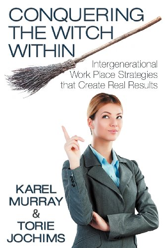 9781457515903: Conquering the Witch Within: Intergenerational Work Place Strategies that Create Real Results