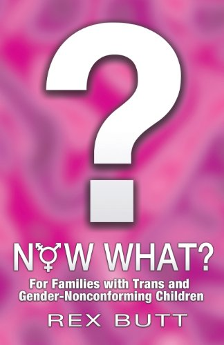 9781457516252: Now What?: For Families with Trans and Gender-Nonconforming Children