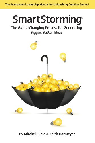 SmartStorming: The Game Changing Process for Generating Bigger, Better Ideas: Rigie, Mitchell, ...