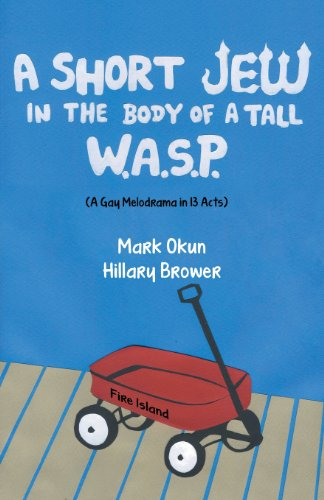 9781457517365: A Short Jew in the Body of a Tall Wasp: (A Gay Melodrama in Thirteen Acts)