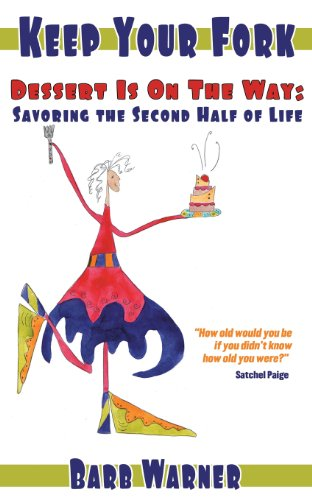 9781457517693: Keep Your Fork- Dessert Is on the Way: Savoring the Second Half of Life