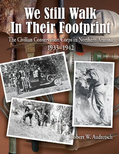 9781457517839: We Still Walk in Their Footprint: The Civilian Conservation Corps in Northern Arizona, 1933-1942