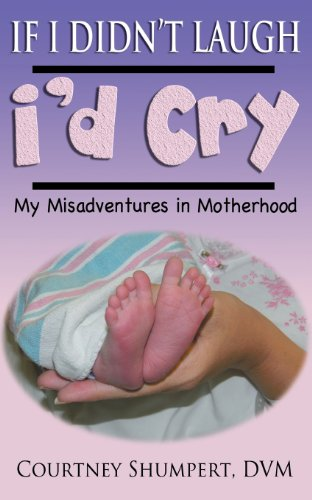 9781457517877: If I Didn't Laugh, I'd Cry: My Misadventures in Motherhood