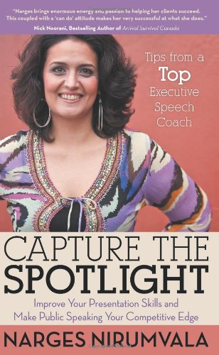 9781457518713: Capture the Spotlight: Improve Your Presentation Skills and Make Public Speaking Your Competitive Edge