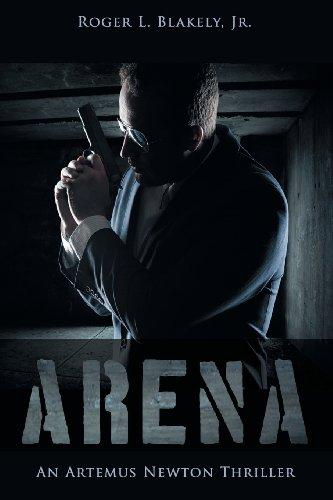 9781457518836: Arena: An Artemus Newton Thriller