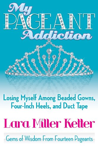9781457519352: My Pageant Addiction: Losing Myself Among Beaded Gowns, Four-Inch Heels, and Duct Tape