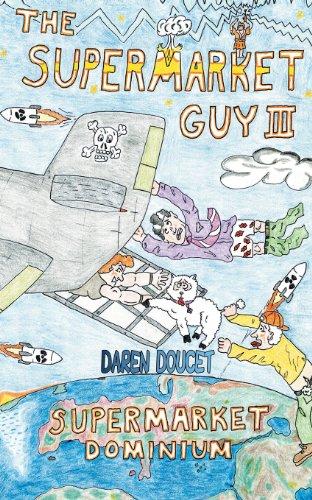 The Supermarket Guy III: Supermarket Dominium (Paperback): Daren Doucet