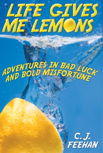 9781457523380: Life Gives Me Lemons: Adventures in Bad Luck and Bold Misfortune