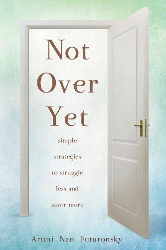 9781457523564: Not Over Yet: Simple Strategies to Struggle Less and Savor More