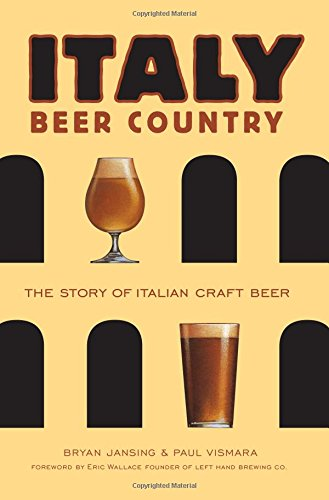 Italy: Beer Country the Story of Italian Craft Beer: Bryan Jansing