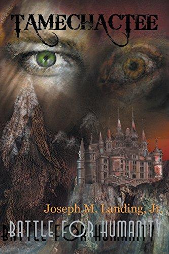 Tamechactee: Battle for Humanity: Landing Jr, Joseph M.