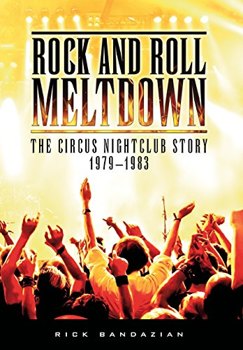 Rock and Roll Meltdown: The Circus Nightclub Story 1979-1983: Bandazian, Rick