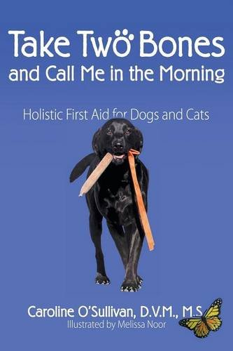 9781457533365: Take Two Bones and Call Me in The Morning: Holistic First Aid for Dogs and Cats