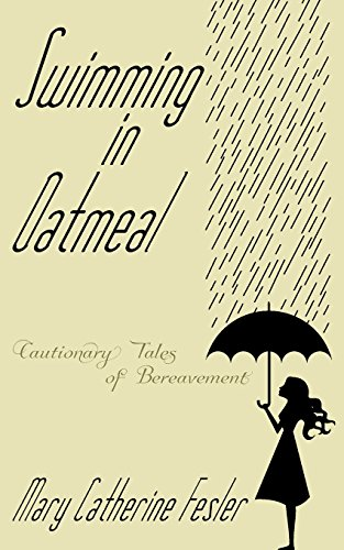 9781457535406: Swimming in Oatmeal: Cautionary Tales of Bereavement