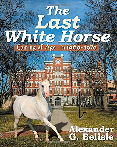 9781457536793: The Last White Horse: Coming of Age in 1969-1970