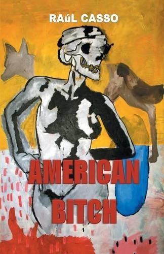 American Bitch: a novel: Raul Casso
