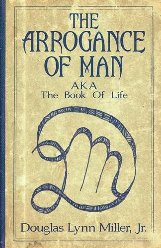 9781457537417: The Arrogance Of Man: AKA The Book Of Life