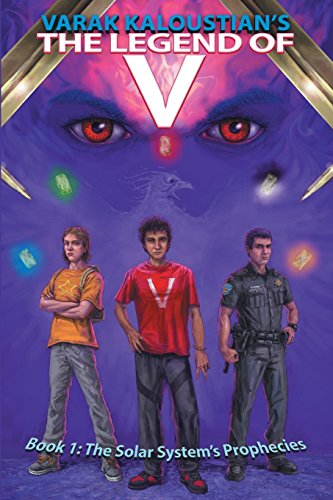 The Legend of V: Book 1: The Solar System's Prophecies: Kaloustian, Varak
