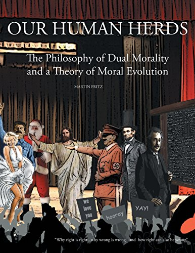 9781457538018: Our Human Herds: The Philosophy of Dual Morality and a Theory of Moral Evolution