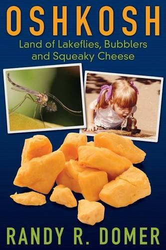 9781457538544: Oshkosh: Land of Lakeflies, Bubblers and Squeaky Cheese