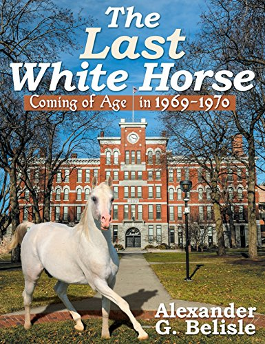 9781457538902: The Last White Horse: Coming of Age in 1969-1970