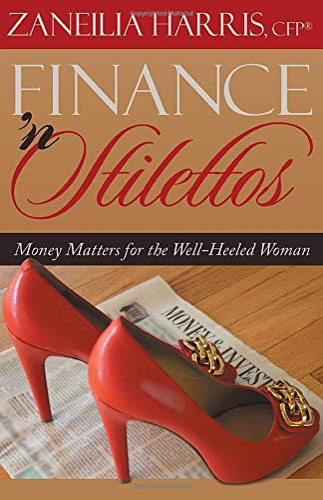 Finance 'n Stilettos: Money Matters for the Well-Heeled Woman: Harris, Zaneilia