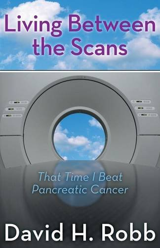 9781457541889: Living Between the Scans: That Time I Beat Pancreatic Cancer