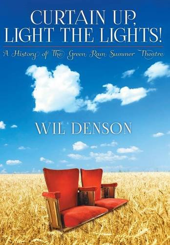 9781457542862: Curtain Up, Light the Lights!: A History of The Green Ram Summer Theatre
