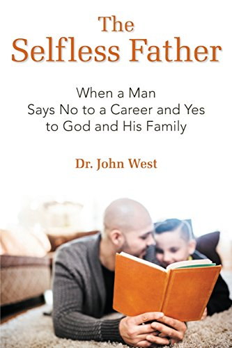 9781457543432: The Selfless Father: When a Man Says No to a Career and Yes to God and His Family